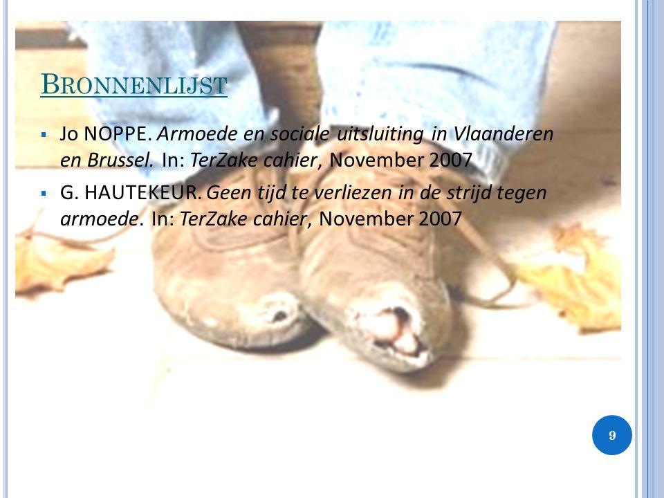 B RONNENLIJST  Jo NOPPE. Armoede en sociale uitsluiting in Vlaanderen en Brussel. In: TerZake cahier, November 2007  G. HAUTEKEUR. Geen tijd te verl