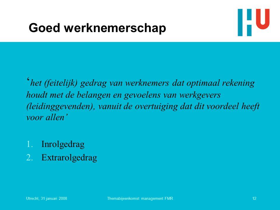 Utrecht, 31 januari 200812Themabijeenkomst management FMR Goed werknemerschap ' het (feitelijk) gedrag van werknemers dat optimaal rekening houdt met