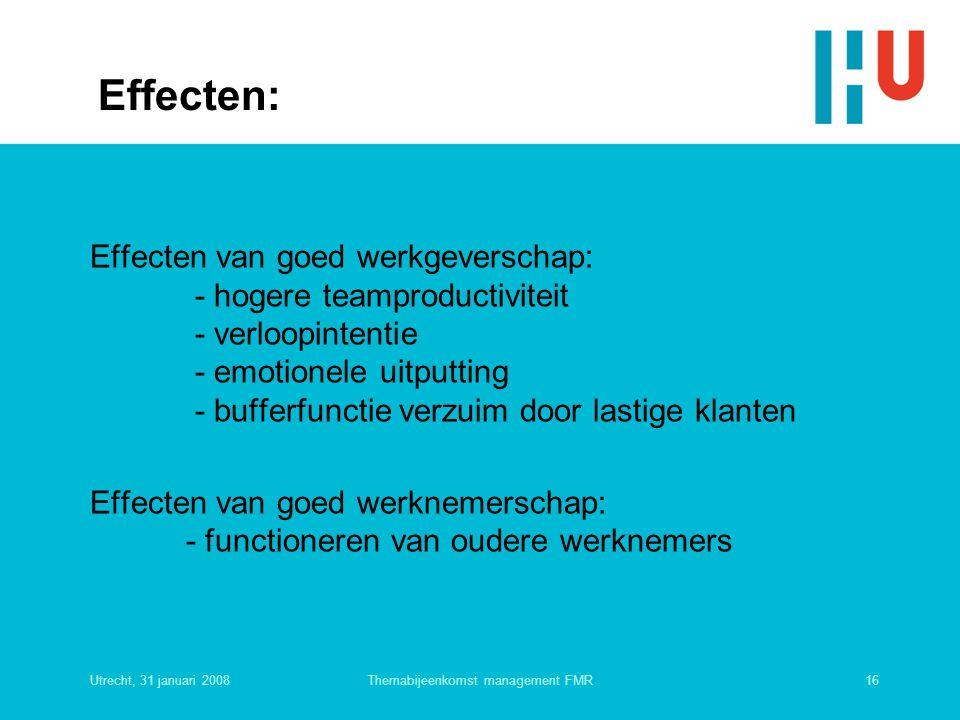 Utrecht, 31 januari 200816Themabijeenkomst management FMR Effecten: Effecten van goed werkgeverschap: - hogere teamproductiviteit - verloopintentie -
