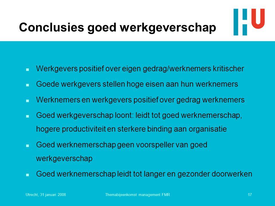 Utrecht, 31 januari 200817Themabijeenkomst management FMR Conclusies goed werkgeverschap n Werkgevers positief over eigen gedrag/werknemers kritischer