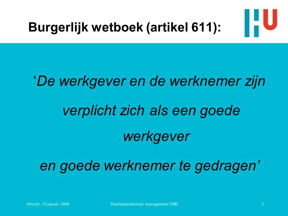 Utrecht, 31 januari 20085Themabijeenkomst management FMR Burgerlijk wetboek (artikel 611): 'De werkgever en de werknemer zijn verplicht zich als een g