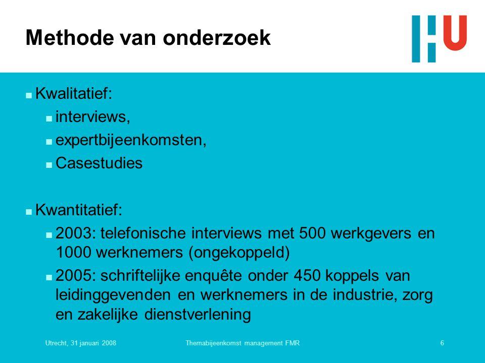Utrecht, 31 januari 20086Themabijeenkomst management FMR Methode van onderzoek n Kwalitatief: n interviews, n expertbijeenkomsten, n Casestudies n Kwa
