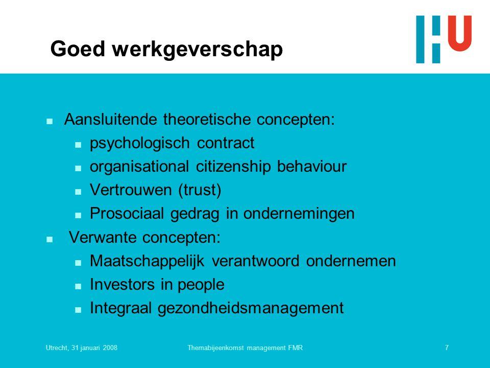 Utrecht, 31 januari 20087Themabijeenkomst management FMR Goed werkgeverschap n Aansluitende theoretische concepten: n psychologisch contract n organis