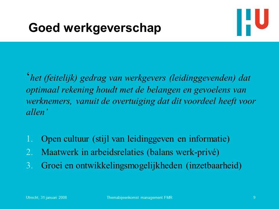 Utrecht, 31 januari 20089Themabijeenkomst management FMR Goed werkgeverschap ' het (feitelijk) gedrag van werkgevers (leidinggevenden) dat optimaal re