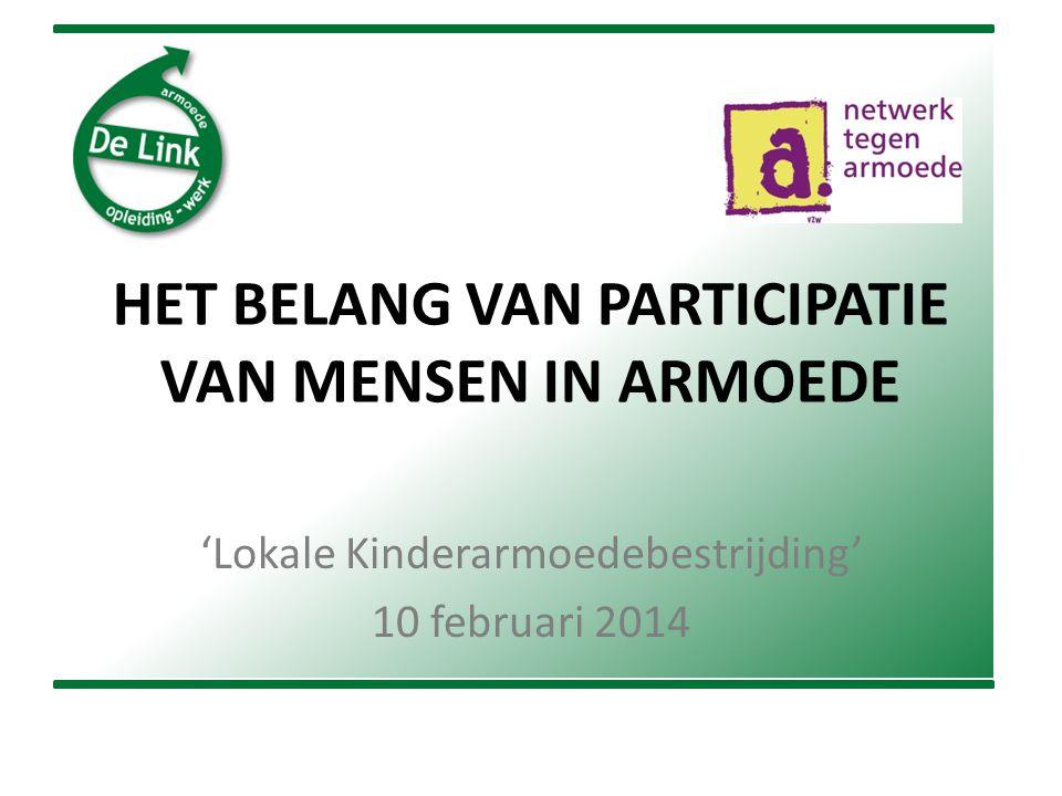 HET BELANG VAN PARTICIPATIE VAN MENSEN IN ARMOEDE 'Lokale Kinderarmoedebestrijding' 10 februari 2014