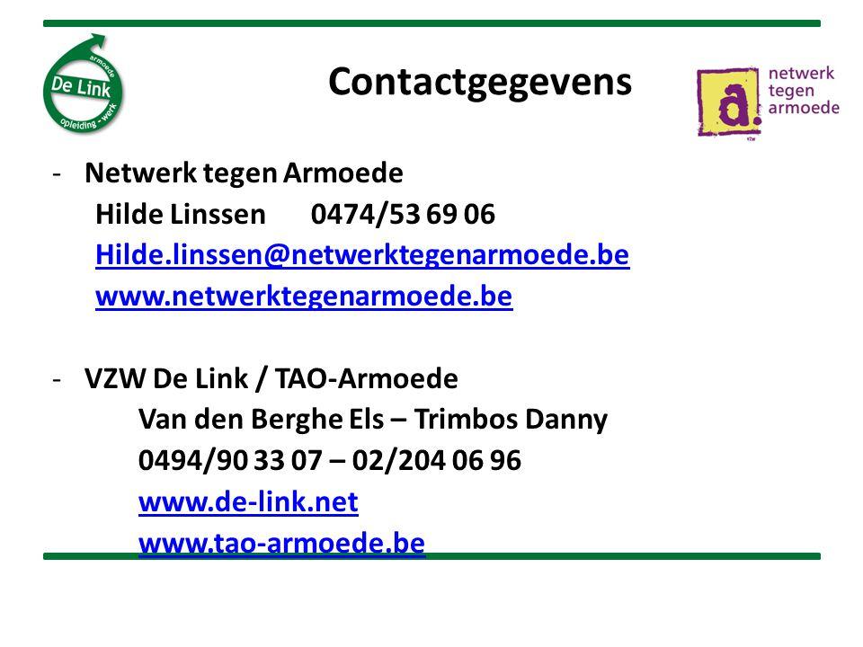 Contactgegevens -Netwerk tegen Armoede Hilde Linssen0474/53 69 06 Hilde.linssen@netwerktegenarmoede.be www.netwerktegenarmoede.be -VZW De Link / TAO-A