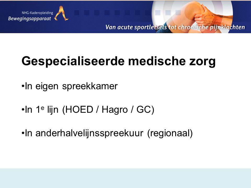 Gespecialiseerde medische zorg •In eigen spreekkamer •In 1 e lijn (HOED / Hagro / GC) •In anderhalvelijnsspreekuur (regionaal)
