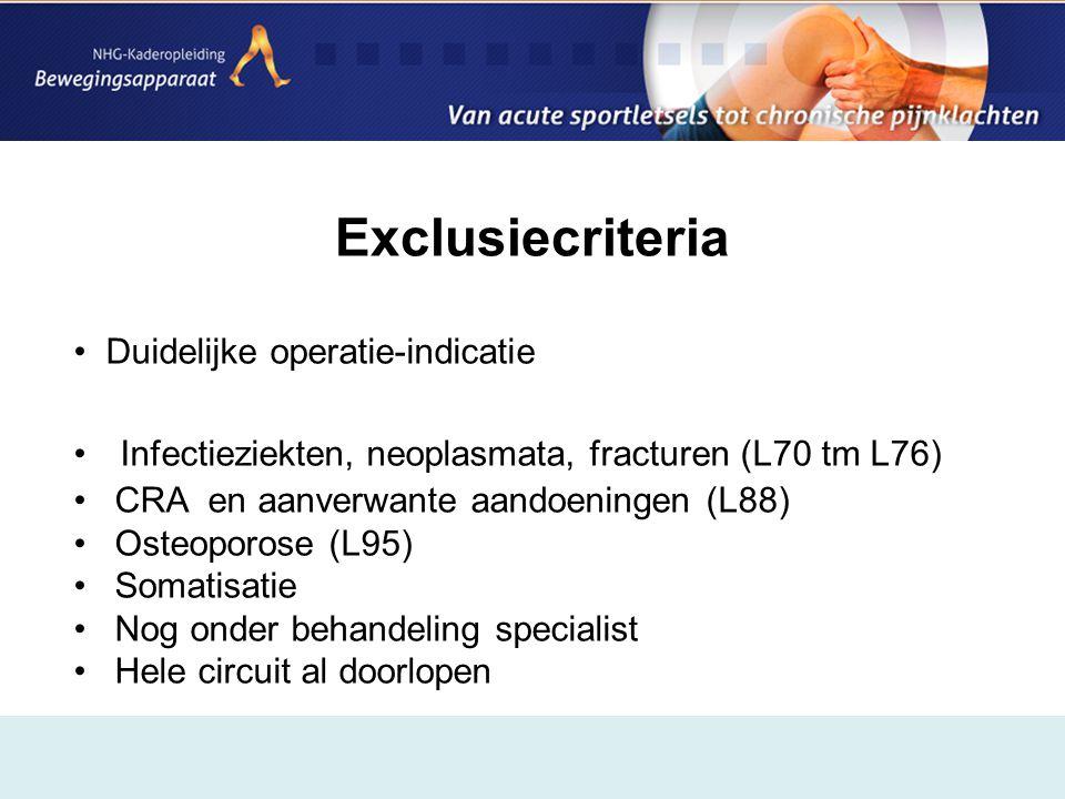 Exclusiecriteria • Duidelijke operatie-indicatie • Infectieziekten, neoplasmata, fracturen (L70 tm L76) • CRA en aanverwante aandoeningen (L88) • Oste