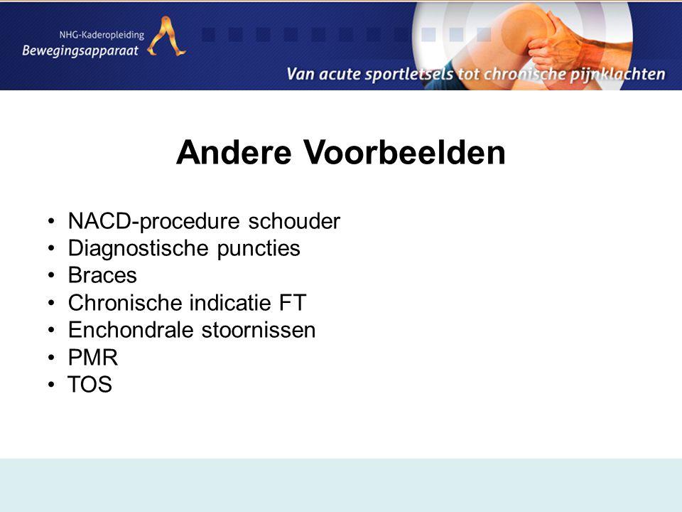 Andere Voorbeelden • NACD-procedure schouder • Diagnostische puncties • Braces • Chronische indicatie FT • Enchondrale stoornissen • PMR • TOS