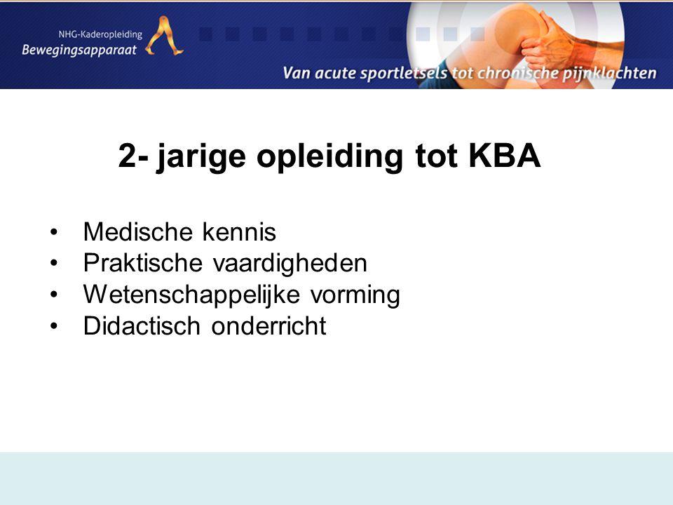 2- jarige opleiding tot KBA •Medische kennis •Praktische vaardigheden •Wetenschappelijke vorming •Didactisch onderricht
