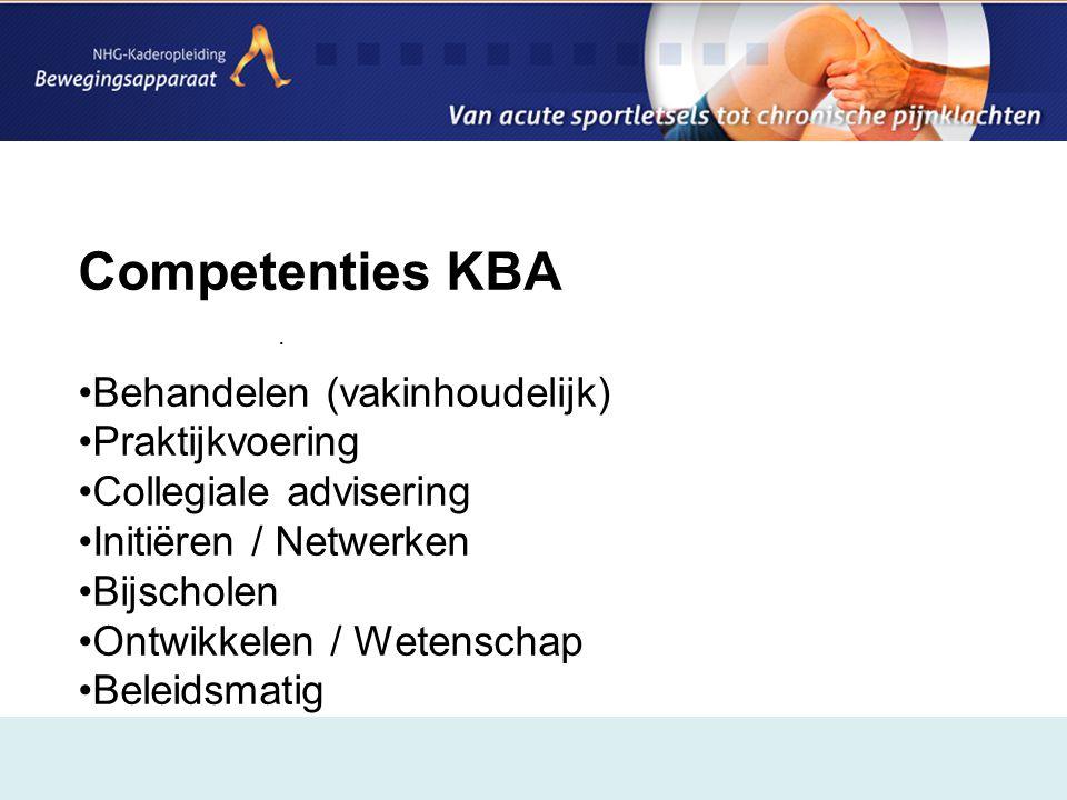 . Competenties KBA •Behandelen (vakinhoudelijk) •Praktijkvoering •Collegiale advisering •Initiëren / Netwerken •Bijscholen •Ontwikkelen / Wetenschap •