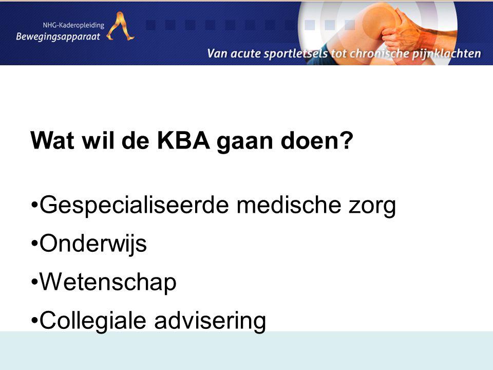 Wat wil de KBA gaan doen? •Gespecialiseerde medische zorg •Onderwijs •Wetenschap •Collegiale advisering