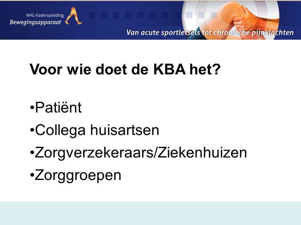 Voor wie doet de KBA het? •Patiënt •Collega huisartsen •Zorgverzekeraars/Ziekenhuizen •Zorggroepen