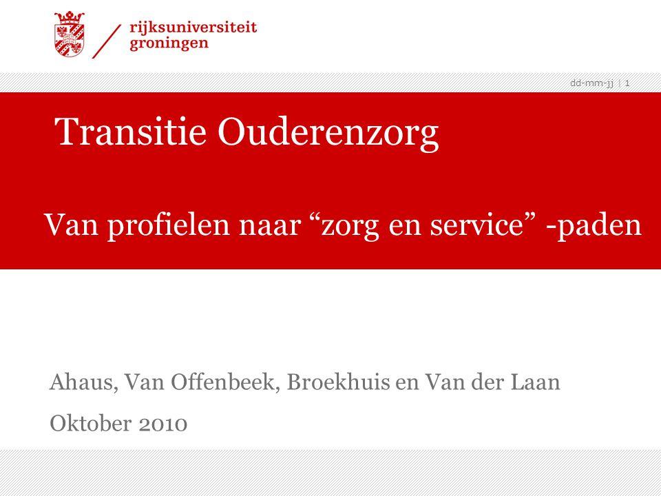 dd-mm-jj | 1 Ahaus, Van Offenbeek, Broekhuis en Van der Laan Oktober 2010 Transitie Ouderenzorg Van profielen naar zorg en service -paden