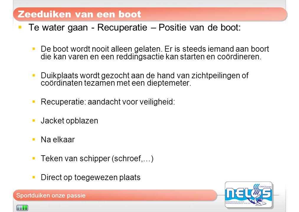 Sportduiken onze passie Zeeduiken van een boot  Te water gaan - Recuperatie – Positie van de boot:  De boot wordt nooit alleen gelaten. Er is steeds