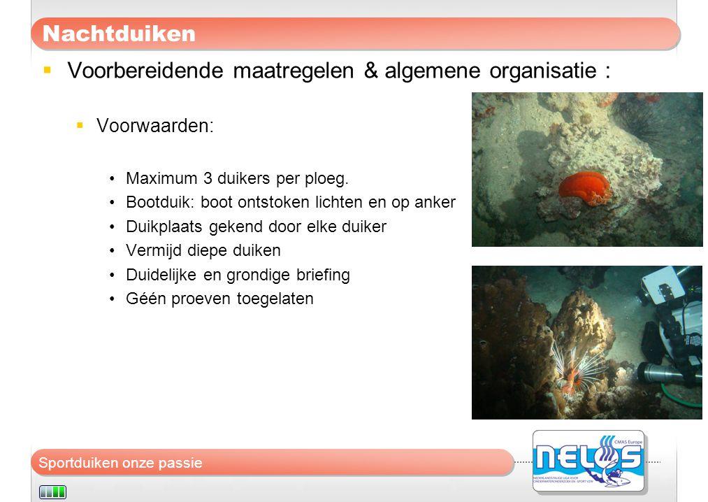 Sportduiken onze passie Nachtduiken  Voorbereidende maatregelen & algemene organisatie :  Voorwaarden: •Maximum 3 duikers per ploeg. •Bootduik: boot