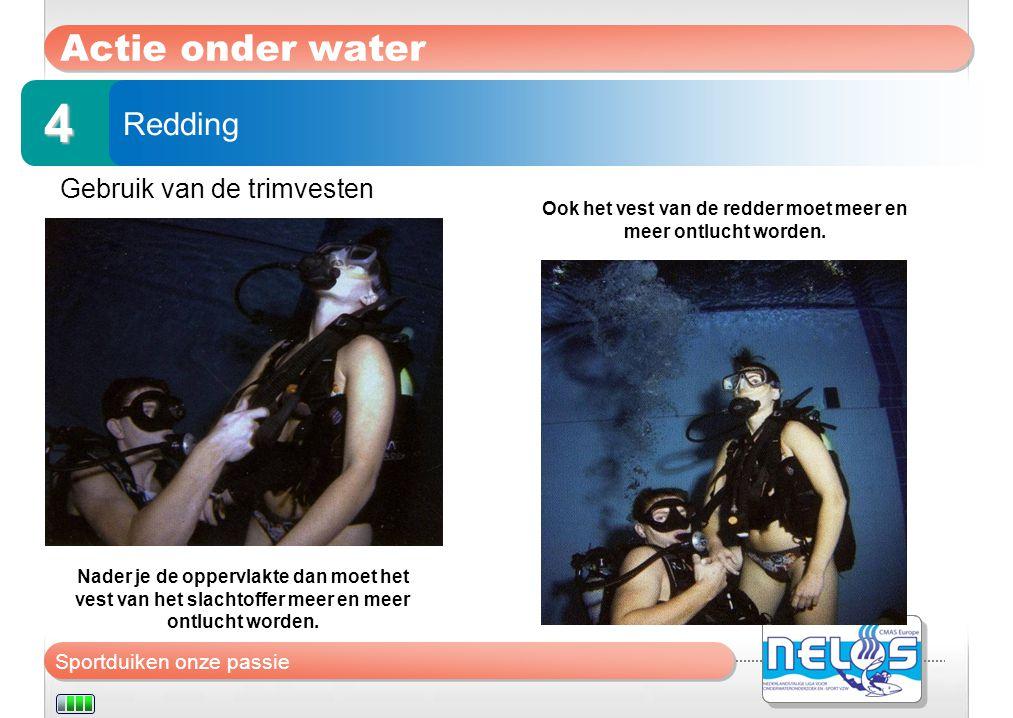 Sportduiken onze passie Actie onder water Gebruik van de trimvesten Redding 4 Nader je de oppervlakte dan moet het vest van het slachtoffer meer en me