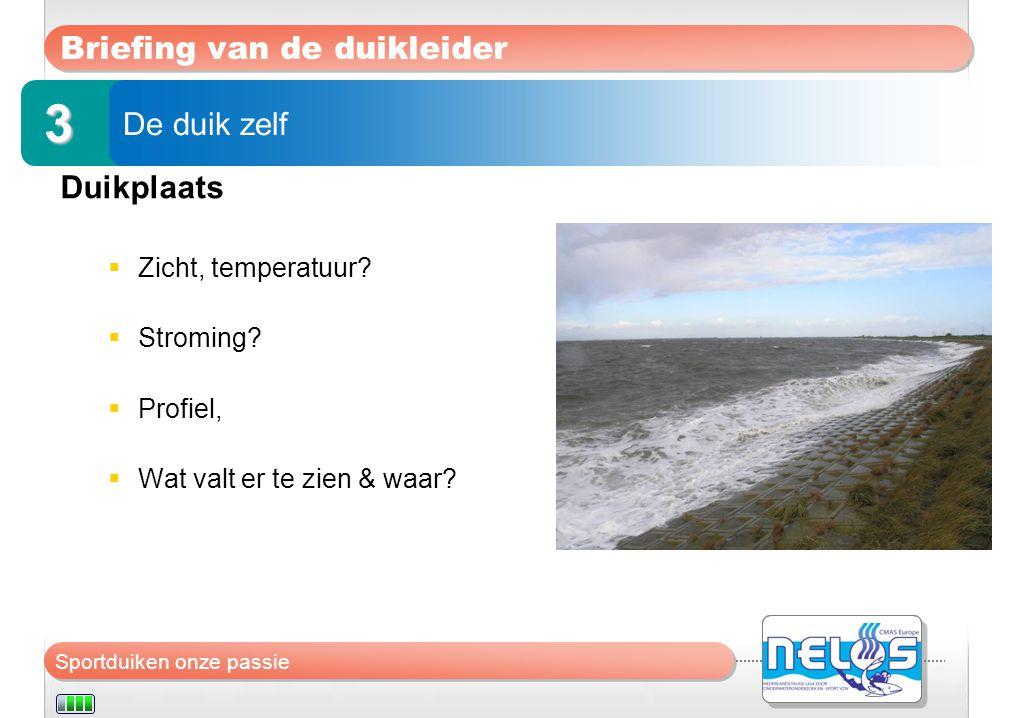 Sportduiken onze passie Briefing van de duikleider Duikplaats  Zicht, temperatuur?  Stroming?  Profiel,  Wat valt er te zien & waar? De duik zelf