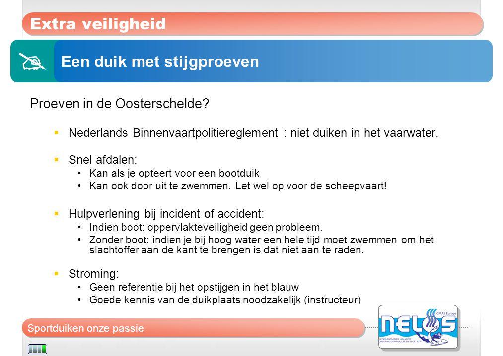 Sportduiken onze passie Extra veiligheid Proeven in de Oosterschelde?  Nederlands Binnenvaartpolitiereglement : niet duiken in het vaarwater.  Snel