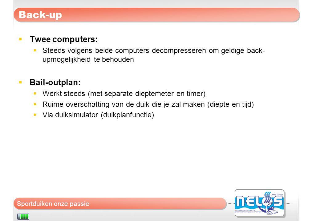 Sportduiken onze passie Back-up  Twee computers:  Steeds volgens beide computers decompresseren om geldige back- upmogelijkheid te behouden  Bail-o