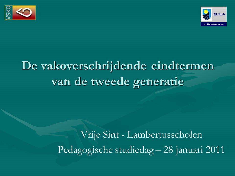 Vrije Sint - Lambertusscholen Pedagogische studiedag – 28 januari 2011 De vakoverschrijdende eindtermen van de tweede generatie