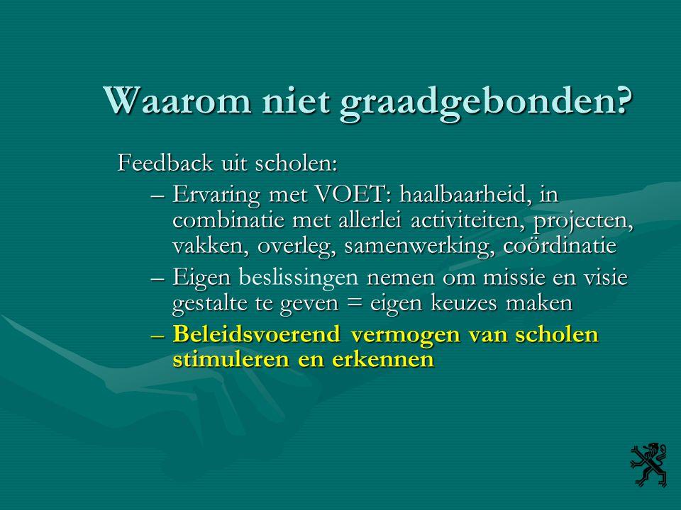 Waarom niet graadgebonden? Feedback uit scholen: –Ervaring met VOET: haalbaarheid, in combinatie met allerlei activiteiten, projecten, vakken, overleg