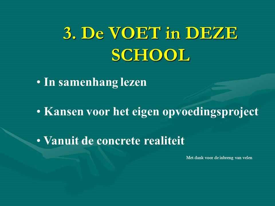 3. De VOET in DEZE SCHOOL • In samenhang lezen • Kansen voor het eigen opvoedingsproject • Vanuit de concrete realiteit Met dank voor de inbreng van v