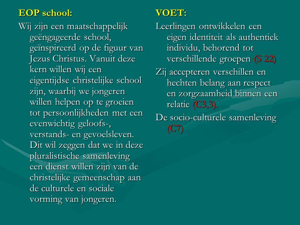 EOP school: Wij zijn een maatschappelijk geëngageerde school, geïnspireerd op de figuur van Jezus Christus. Vanuit deze kern willen wij een eigentijds