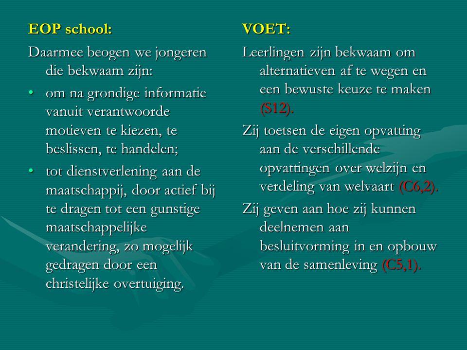 EOP school: Daarmee beogen we jongeren die bekwaam zijn: •om na grondige informatie vanuit verantwoorde motieven te kiezen, te beslissen, te handelen;