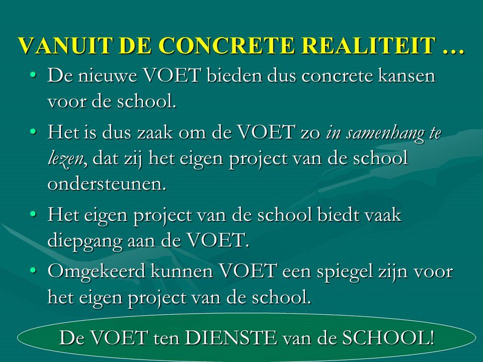 VANUIT DE CONCRETE REALITEIT … •De nieuwe VOET bieden dus concrete kansen voor de school. •Het is dus zaak om de VOET zo in samenhang te lezen, dat zi