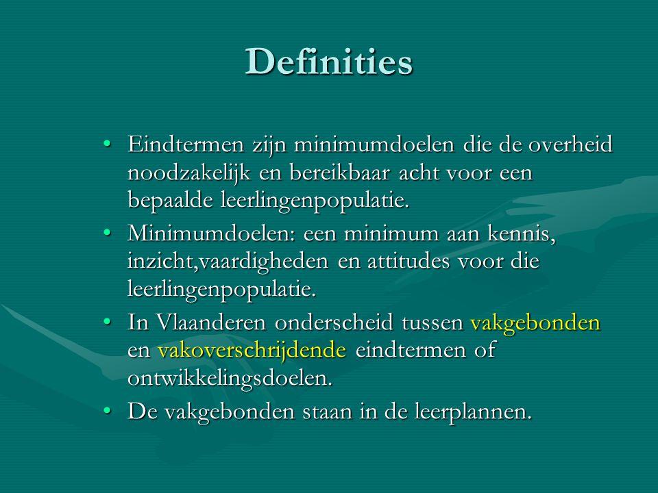 Definities •Eindtermen zijn minimumdoelen die de overheid noodzakelijk en bereikbaar acht voor een bepaalde leerlingenpopulatie. •Minimumdoelen: een m