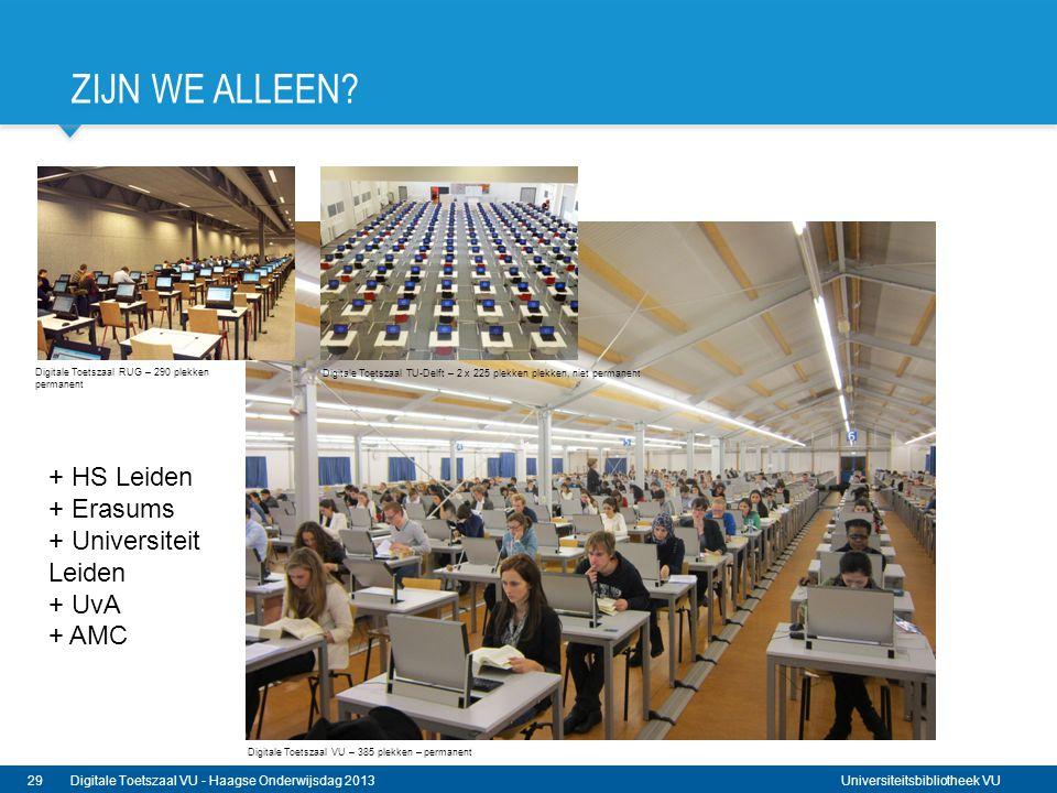 Universiteitsbibliotheek VU ZIJN WE ALLEEN? 29Digitale Toetszaal VU - Haagse Onderwijsdag 2013 Digitale Toetszaal RUG – 290 plekken permanent Digitale
