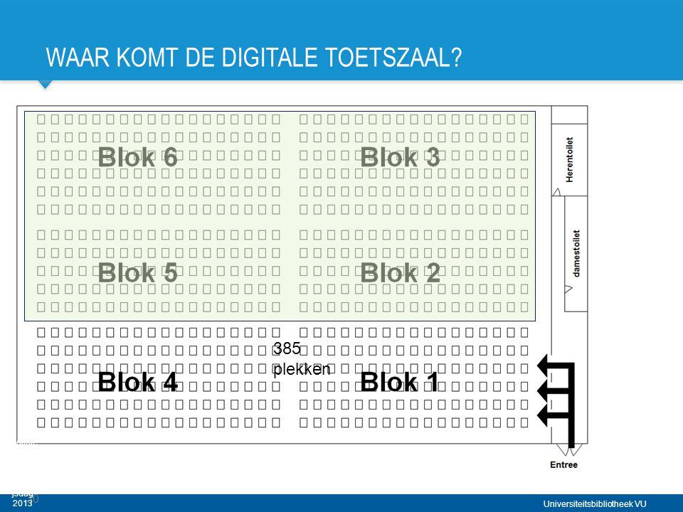 Universiteitsbibliotheek VU WAAR KOMT DE DIGITALE TOETSZAAL? 30 Digitale Toetsza al VU - Haagse Onderwi jsdag 2013 385 plekken