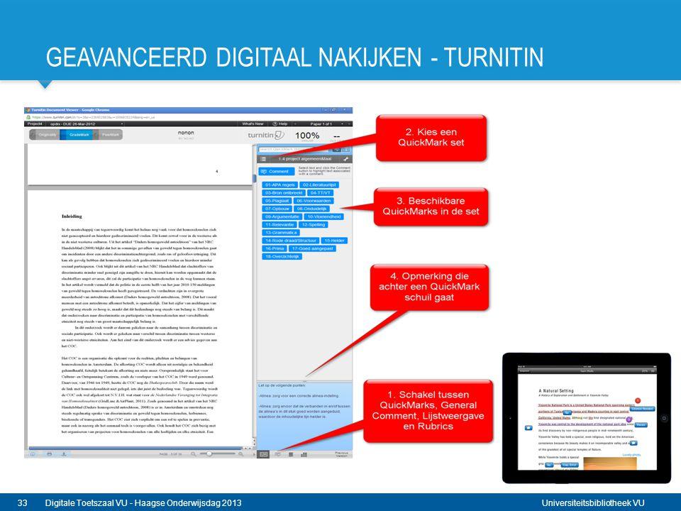 Universiteitsbibliotheek VU GEAVANCEERD DIGITAAL NAKIJKEN - TURNITIN 33Digitale Toetszaal VU - Haagse Onderwijsdag 2013 Geavanceerd digitaal nakijken