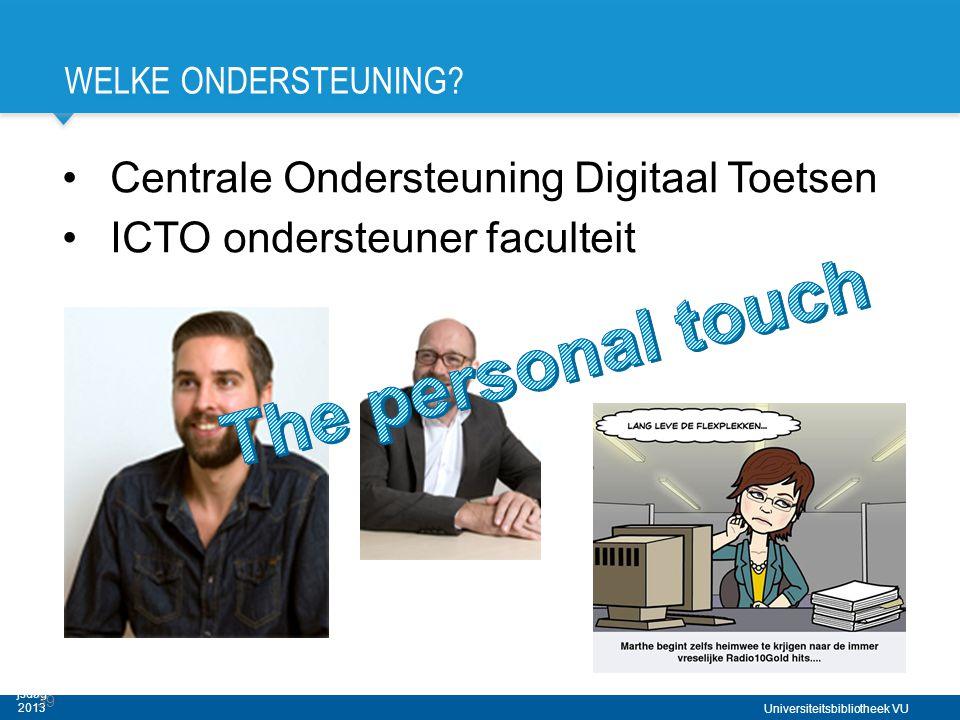 Universiteitsbibliotheek VU WELKE ONDERSTEUNING? •Centrale Ondersteuning Digitaal Toetsen •ICTO ondersteuner faculteit Digitale Toetsza al VU - Haagse