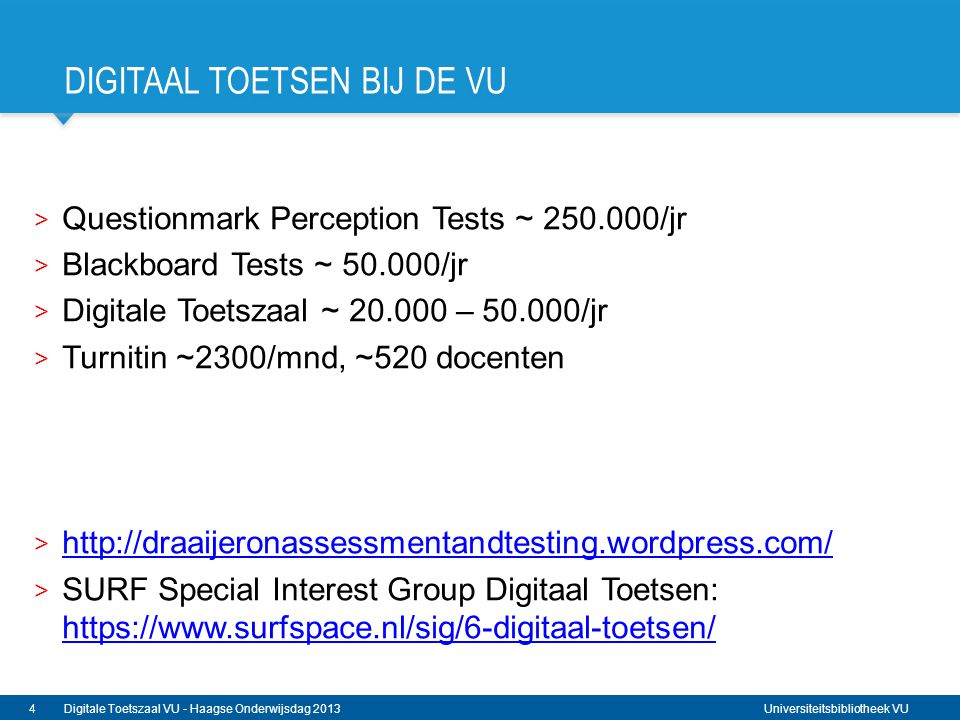 Universiteitsbibliotheek VU DIGITAAL TOETSEN BIJ DE VU > Questionmark Perception Tests ~ 250.000/jr > Blackboard Tests ~ 50.000/jr > Digitale Toetszaa