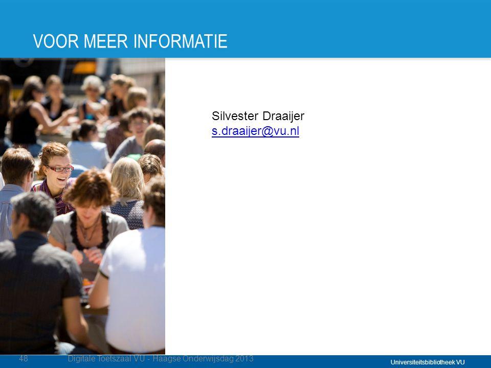 Universiteitsbibliotheek VU VOOR MEER INFORMATIE 48Digitale Toetszaal VU - Haagse Onderwijsdag 2013 Silvester Draaijer s.draaijer@vu.nl