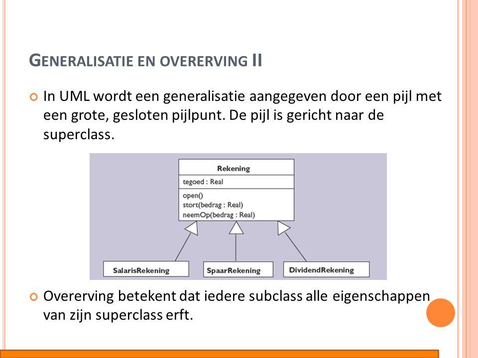 G ENERALISATIE EN OVERERVING II In UML wordt een generalisatie aangegeven door een pijl met een grote, gesloten pijlpunt. De pijl is gericht naar de s