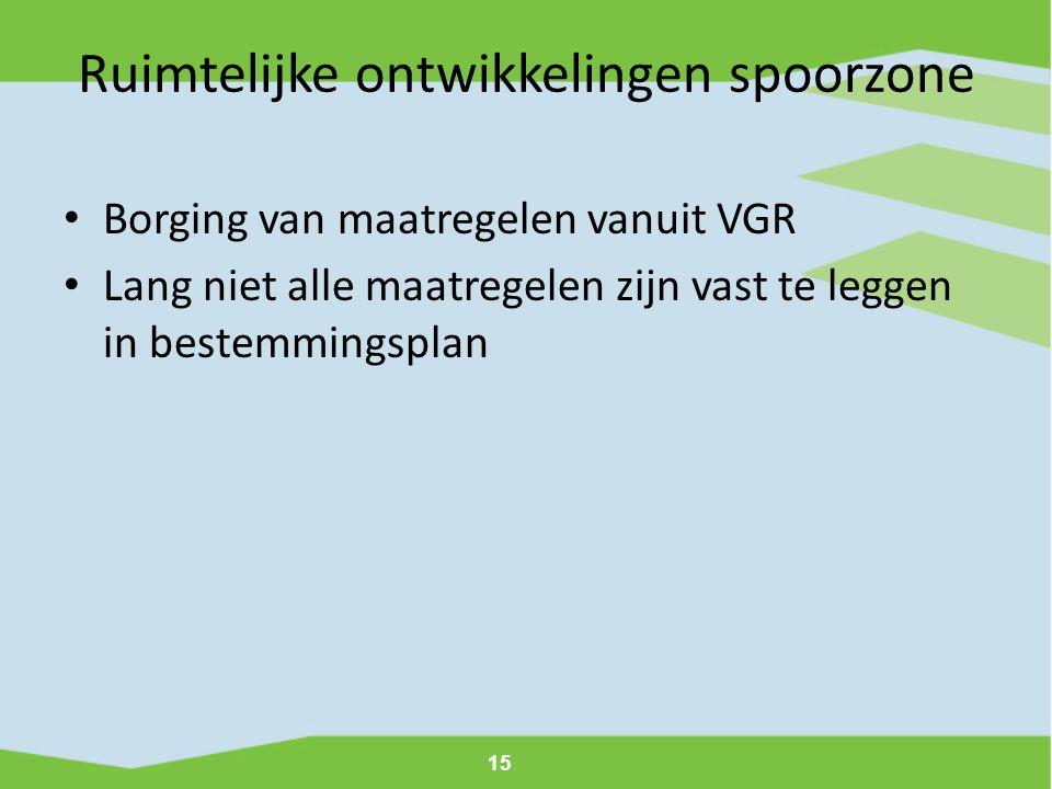 15 Ruimtelijke ontwikkelingen spoorzone • Borging van maatregelen vanuit VGR • Lang niet alle maatregelen zijn vast te leggen in bestemmingsplan