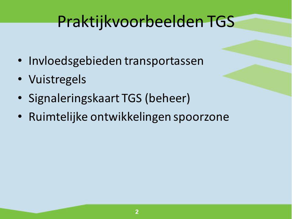 2 • Invloedsgebieden transportassen • Vuistregels • Signaleringskaart TGS (beheer) • Ruimtelijke ontwikkelingen spoorzone Praktijkvoorbeelden TGS