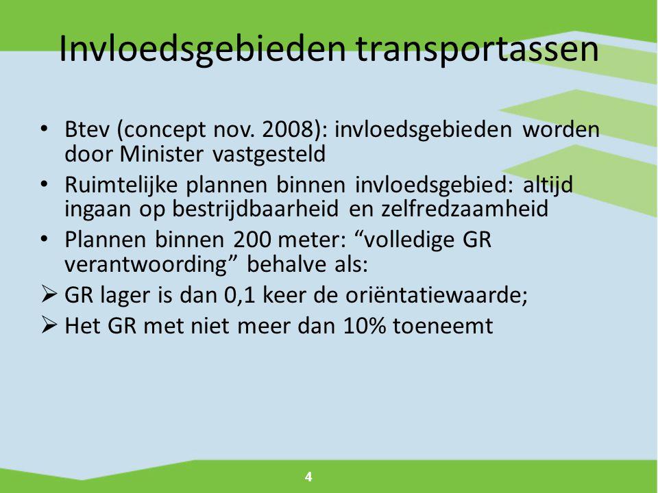 4 Invloedsgebieden transportassen • Btev (concept nov. 2008): invloedsgebieden worden door Minister vastgesteld • Ruimtelijke plannen binnen invloedsg