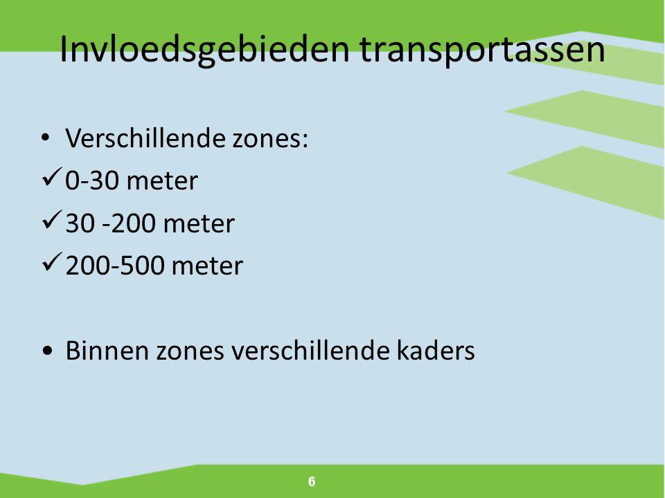 6 Invloedsgebieden transportassen • Verschillende zones:  0-30 meter  30 -200 meter  200-500 meter •Binnen zones verschillende kaders