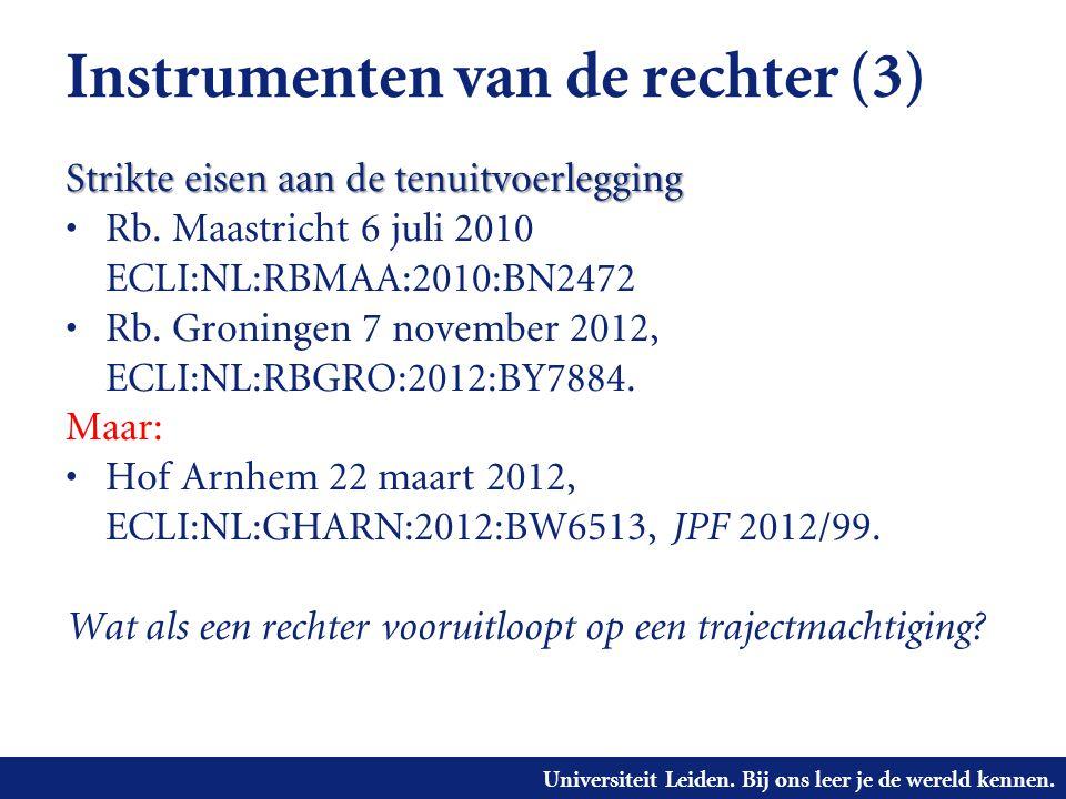 Universiteit Leiden. Bij ons leer je de wereld kennen. Instrumenten van de rechter (3) Strikte eisen aan de tenuitvoerlegging • Rb. Maastricht 6 juli
