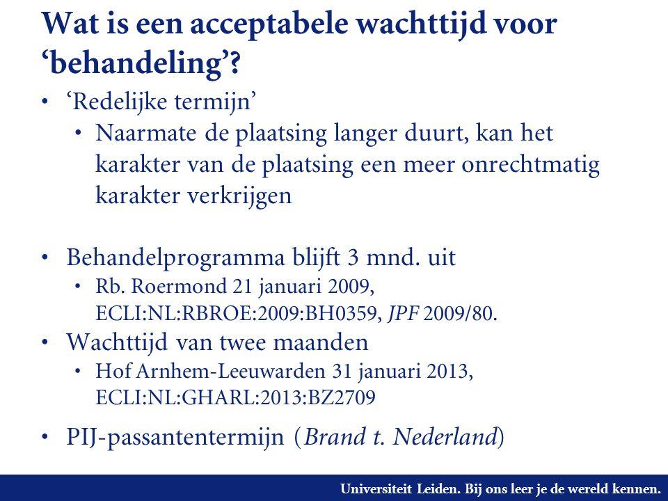 Universiteit Leiden. Bij ons leer je de wereld kennen. Wat is een acceptabele wachttijd voor 'behandeling'? • 'Redelijke termijn' • Naarmate de plaats