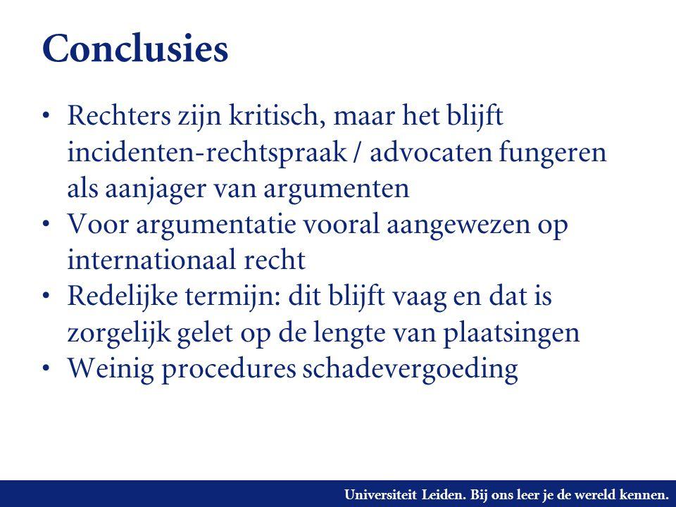 Universiteit Leiden. Bij ons leer je de wereld kennen. Conclusies • Rechters zijn kritisch, maar het blijft incidenten-rechtspraak / advocaten fungere