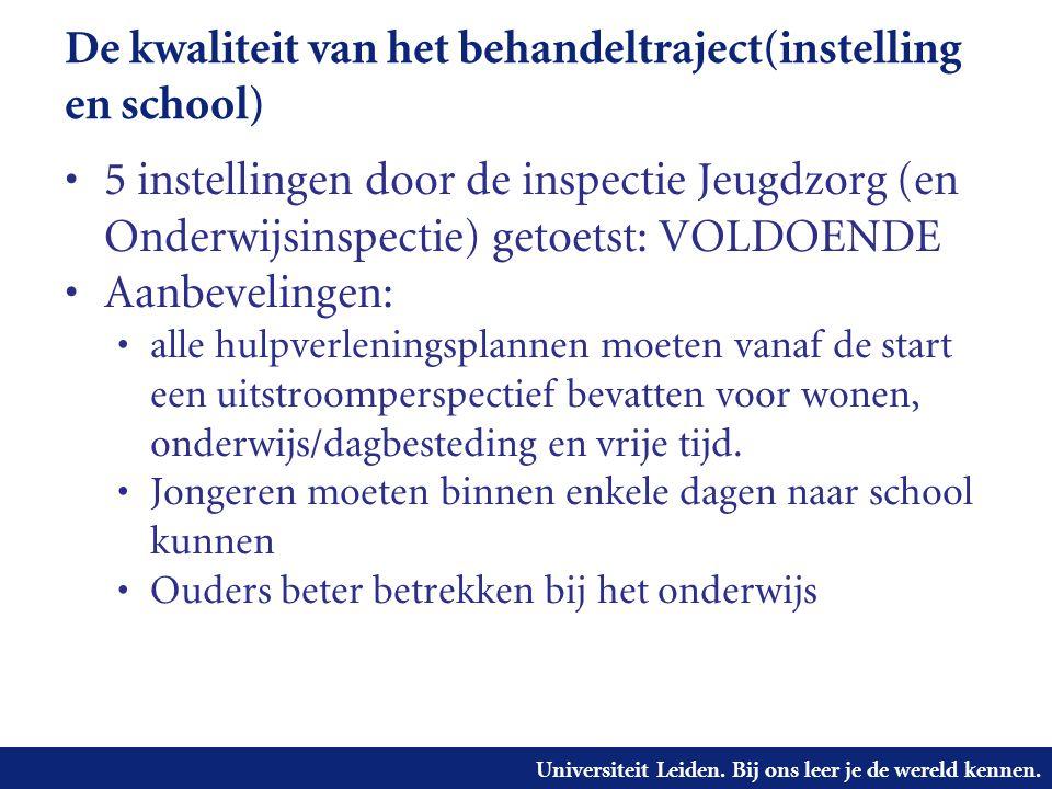 Universiteit Leiden. Bij ons leer je de wereld kennen. De kwaliteit van het behandeltraject(instelling en school) • 5 instellingen door de inspectie J