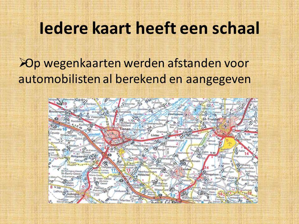 Iedere kaart heeft een schaal  Op wegenkaarten werden afstanden voor automobilisten al berekend en aangegeven