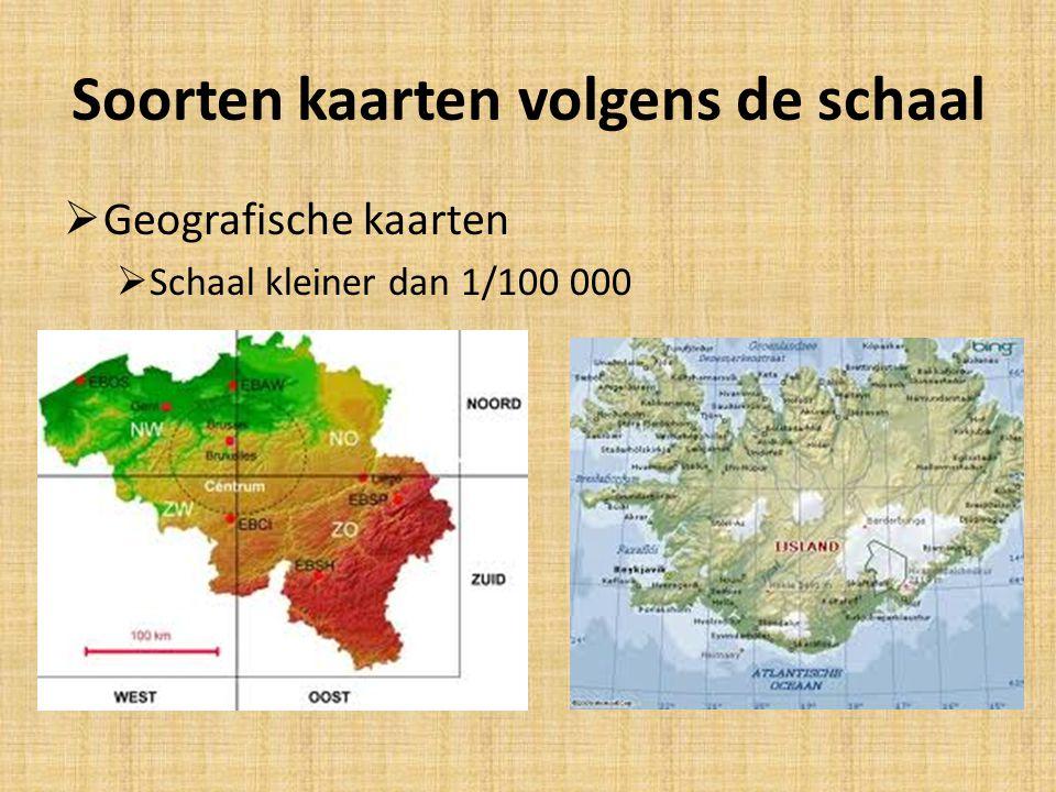 Soorten kaarten volgens de schaal  Geografische kaarten  Schaal kleiner dan 1/100 000