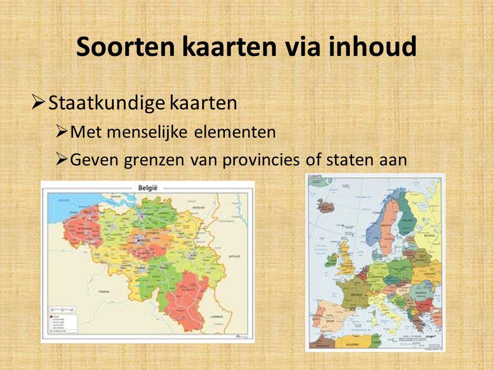 Soorten kaarten via inhoud  Staatkundige kaarten  Met menselijke elementen  Geven grenzen van provincies of staten aan