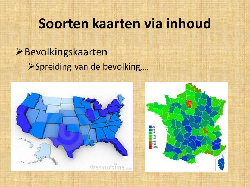 Soorten kaarten via inhoud  Bevolkingskaarten  Spreiding van de bevolking,…